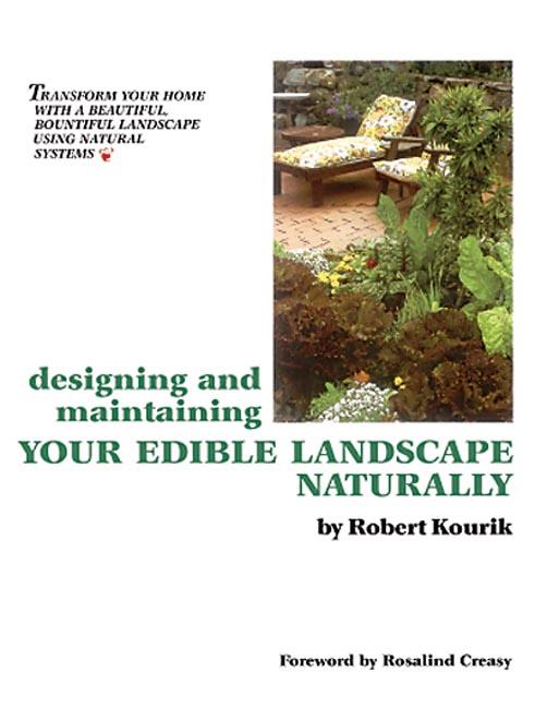 Designing And Maintaining Your Edible Landscape Naturally By Kourik, Robert/ Creasy, Rosalind (FRW)/ Kane, Mark (EDT)/ Massion, Maia (ILT)
